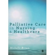 Palliative Care in Nursing and Healthcare by Michelle Brown