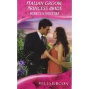 Italian Groom, Princess Bride by Rebecca Winters