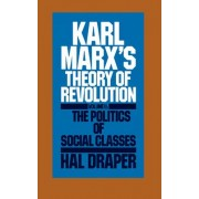 Karl Marx's Theory of Revolution: The Politics of Social Classes Pt. 2 by Hal Draper