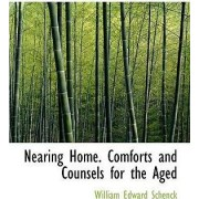 Nearing Home. Comforts and Counsels for the Aged by William Edward Schenck
