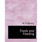 Feeds and Feeding by W A Henry