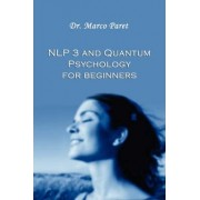 Nlp 3 and Quantum Psychology for Beginners by Marco Paret