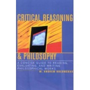 Critical Reasoning and Philosophy by M. Andrew Holowchak
