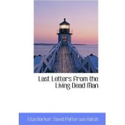 Last Letters from the Living Dead Man by Elsa Barker