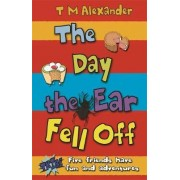 The Day the Ear Fell Off by Tracy Alexander