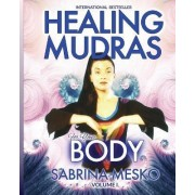 Healing Mudras for Your Body by Sabrina Mesko Ph D H