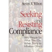 Seeking and Resisting Compliance by Steven R. Wilson