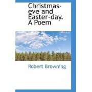 Christmas-Eve and Easter-Day. a Poem by Robert Browning