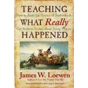 Teaching What Really Happened by James W. Loewen