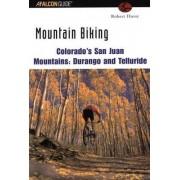 Mountain Biking Colorado's San Juan Mountains: Durango and Telluride by Robert Hurst