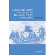 Transamerican Literary Relations and the Nineteenth-century Public Sphere by Anna Brickhouse