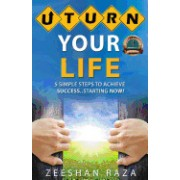 U Turn Your Life: 5 Simple Steps to Achieve Success - Starting Now