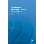 The Rhetoric of Intellectual Property by Jessica Reyman