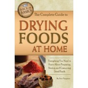 Complete Guide to Drying Foods at Home by Terri Paajanen