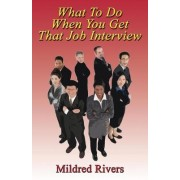 What To Do When You Get That Job Interview by Mildred Rivers