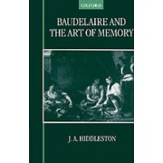 Baudelaire and the Art of Memory by J A Hiddleston