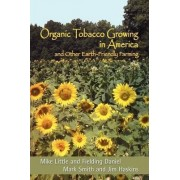 Organic Tobacco Growing in America and Other Earth-Friendly Farming by Mike Little