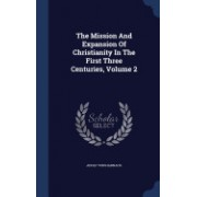 The Mission and Expansion of Christianity in the First Three Centuries, Volume 2