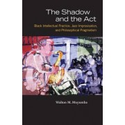 The Shadow and the Act by Walton M. Muyumba