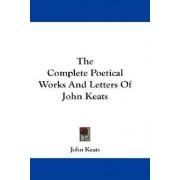 The Complete Poetical Works and Letters of John Keats by John Keats