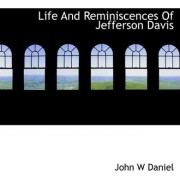 Life and Reminiscences of Jefferson Davis by John W Daniel