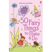 50 Fairy Things to Make and Do by Rebecca Gilpin