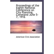Proceedings of the Eighth National Conference on City Planning, Cleveland June 5-7, 1916 by American Civic Association
