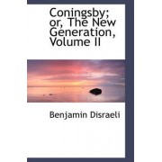 Coningsby; Or, the New Generation, Volume II by Earl Of Beaconsfield Benjamin Disraeli