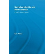 Narrative Identity and Moral Identity by Kim Atkins