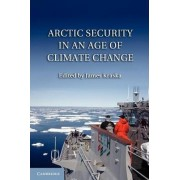 Arctic Security in an Age of Climate Change by James Kraska