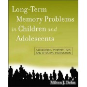 Long-Term Memory Problems in Children and Adolescents by Milton J. Dehn