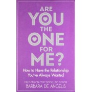 Barbara De Angelis Are You the One for Me?: How to Have the Relationship You've Always Wanted: Knowing Who's Right and Avoiding Who's Wrong