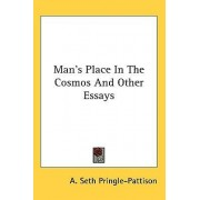 Man's Place in the Cosmos and Other Essays by A Seth Pringle-Pattison