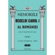MEMORIILE REGELUI CAROL I AL ROMANIEI ( DE UN MARTOR OCULAR ) - VOLUMUL XII