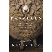 Parables: The Mysteries of God's Kingdom Revealed Through the Stories Jesus Told by John F. MacArthur