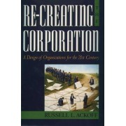 Re-creating the Corporation by Russell L. Ackoff
