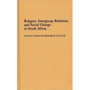 Religion, Intergroup Relations, and Social Change in South Africa by G. C. Oosthuizen