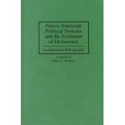 Native American Political Systems and the Evolution of Democracy by Bruce E. Johansen