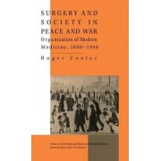 Surgery and Society in Peace and War by Roger Cooter