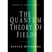 The Quantum Theory of Fields: Volume 3, Supersymmetry: Supersymmetry v. 3 by Steven Weinberg