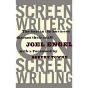 Screenwriters on Screenwriting: the Best in the Business Discuss Their Craft by Joel Engel