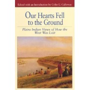Our Hearts Fell to the Ground by University Colin G Calloway