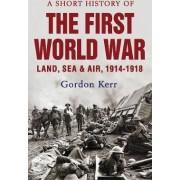 A Short History of the First World War by Gordon Kerr