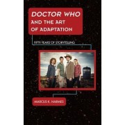 Doctor Who and the Art of Adaptation by Marcus K. Harmes