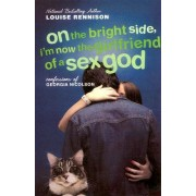 On the Bright Side, I'm Now the Girlfriend of a Sex God by Louise Rennison