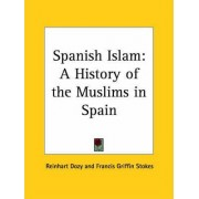 Spanish Islam: A History of the Muslims in Spain (1913) by Reinhart Dozy