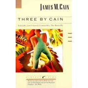 Three by Cain: Serenade / Love's Lovely Counterfeit / the Butterfly by James M. Cain