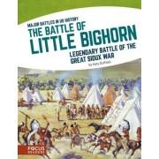 The Battle of Little Bighorn: Legendary Battle of the Great Sioux War