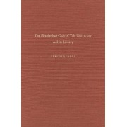 The Elizabethan Club of Yale University and Its Library by Stephen Parks