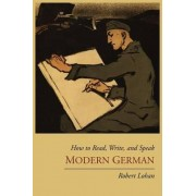 How to Read, Write, and Speak Modern German by Robert Lohan